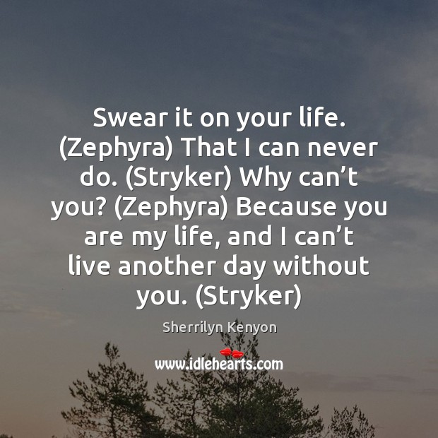 Swear it on your life. (Zephyra) That I can never do. (Stryker) Image