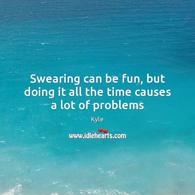 Swearing can be fun, but doing it all the time causes a lot of problems Image