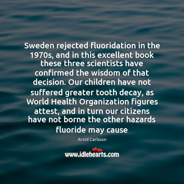 Image, Sweden rejected fluoridation in the 1970s, and in this excellent book these