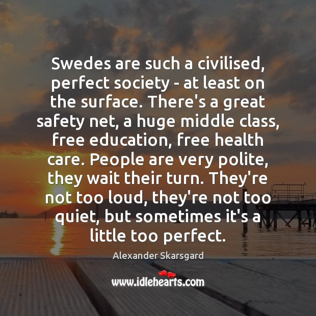Swedes are such a civilised, perfect society – at least on the Image