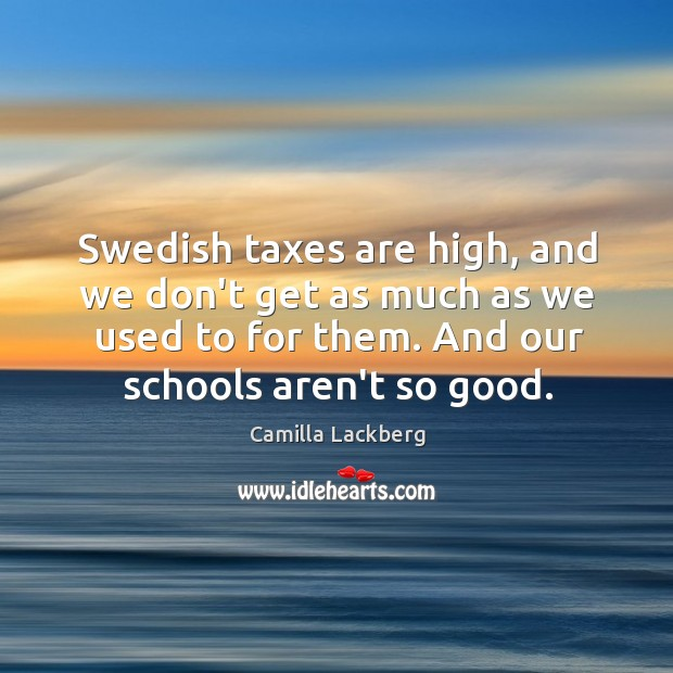 Image, Swedish taxes are high, and we don't get as much as we