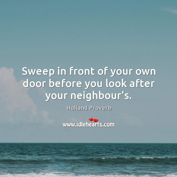 Image, Sweep in front of your own door before you look after your neighbour's.