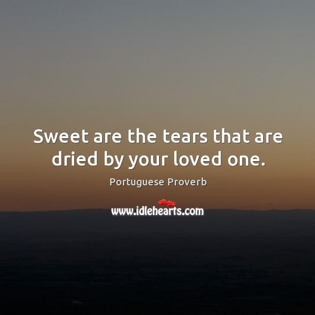 Image, Sweet are the tears that are dried by your loved one.