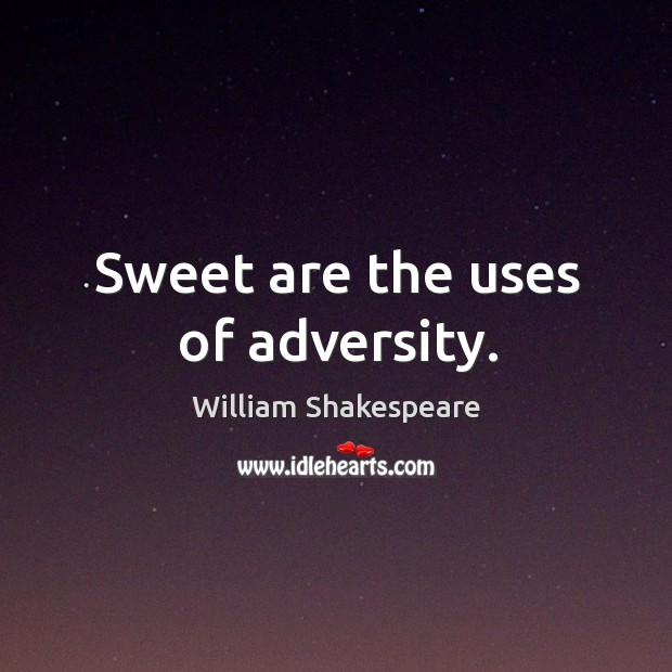Sweet are the uses of adversity. Image