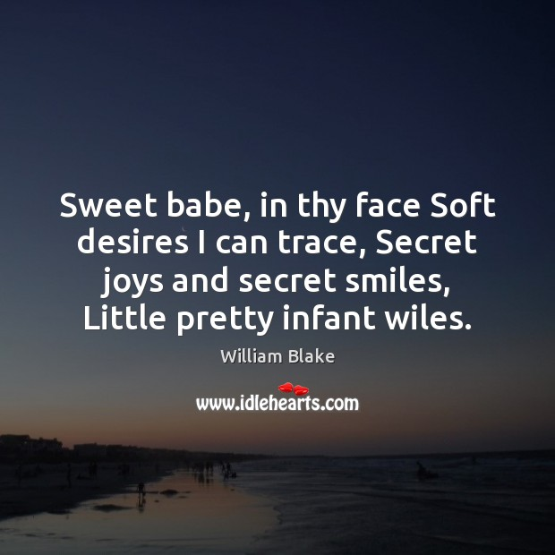 Image, Sweet babe, in thy face Soft desires I can trace, Secret joys