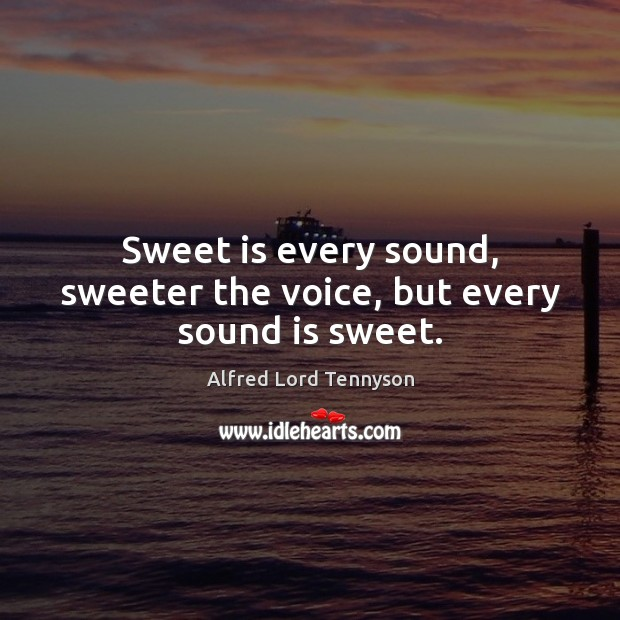 Image, Sweet is every sound, sweeter the voice, but every sound is sweet.