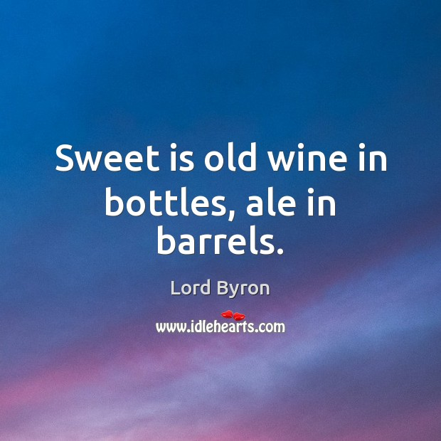 Image, Sweet is old wine in bottles, ale in barrels.