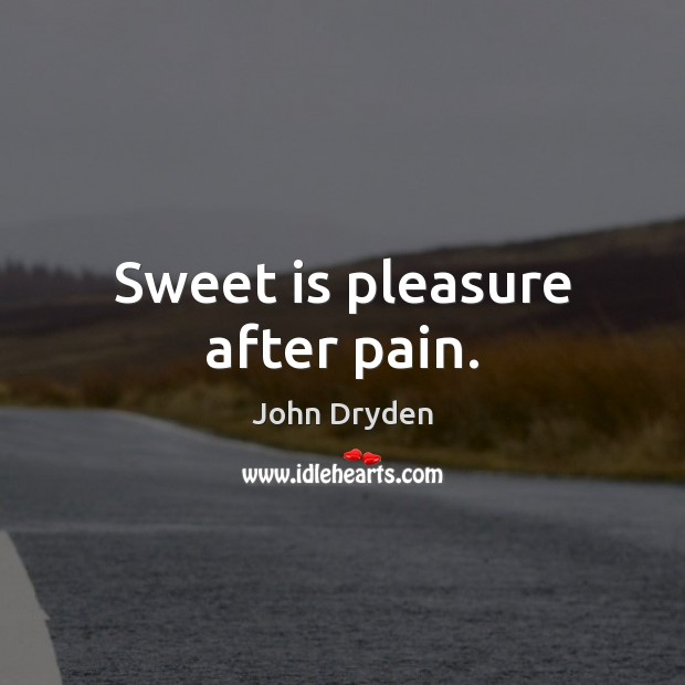 Sweet is pleasure after pain. Image