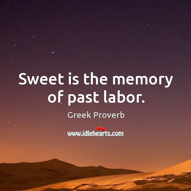 Sweet is the memory of past labor. Greek Proverbs Image