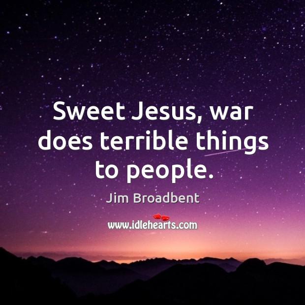 Sweet Jesus, war does terrible things to people. Image