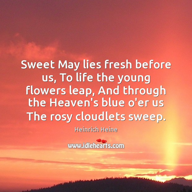 Sweet May lies fresh before us, To life the young flowers leap, Heinrich Heine Picture Quote