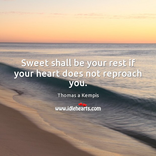 Sweet shall be your rest if your heart does not reproach you. Image