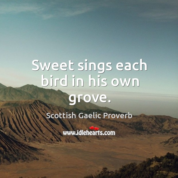 Sweet sings each bird in his own grove. Scottish Gaelic Proverbs Image