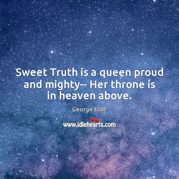 Image, Sweet Truth is a queen proud and mighty– Her throne is in heaven above.