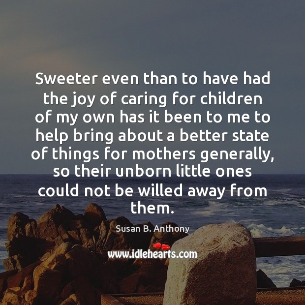 Image, Sweeter even than to have had the joy of caring for children