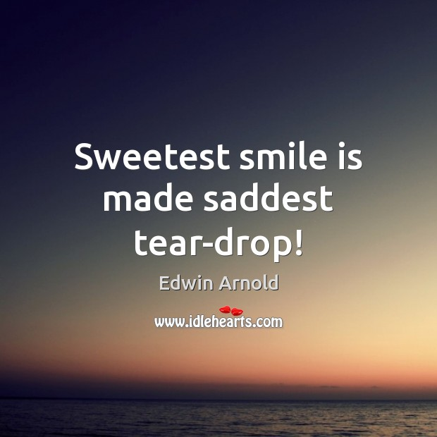 Sweetest smile is made saddest tear-drop! Smile Quotes Image