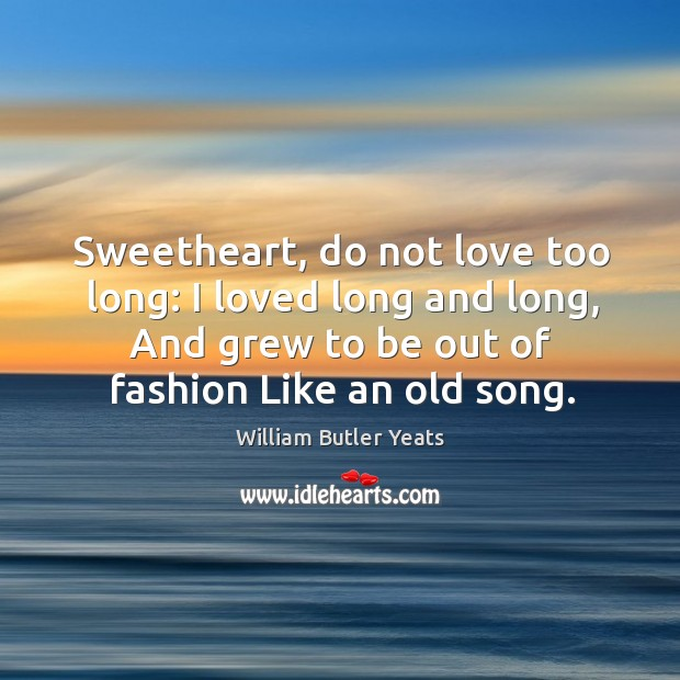Sweetheart, do not love too long: I loved long and long, And Image