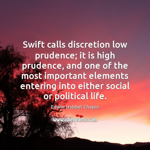 Swift calls discretion low prudence; it is high prudence, and one of Edwin Hubbel Chapin Picture Quote