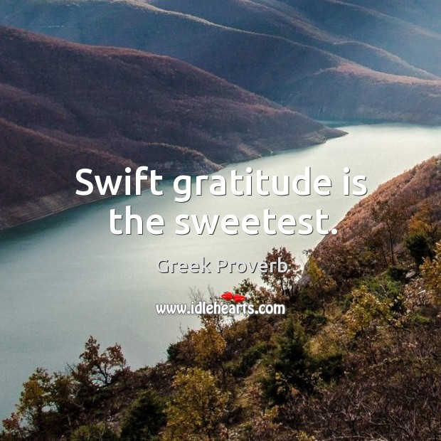 Swift gratitude is the sweetest. Greek Proverbs Image