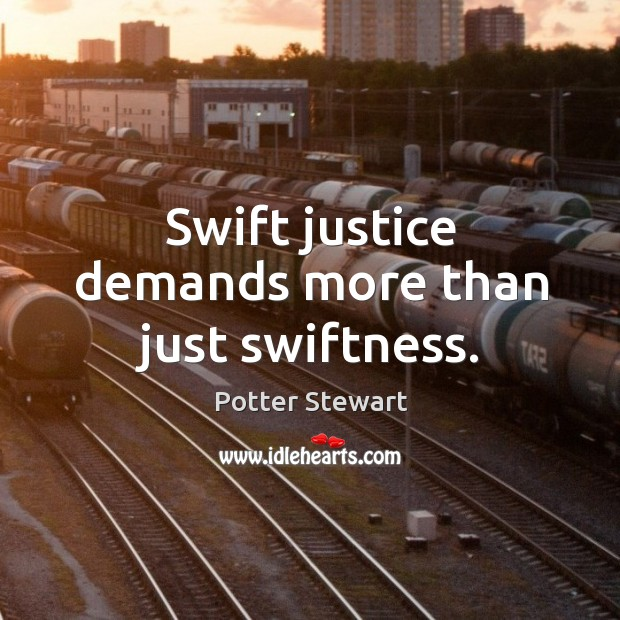 Swift justice demands more than just swiftness. Image