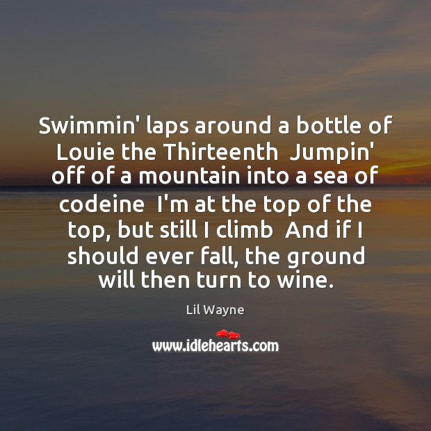 Swimmin' laps around a bottle of Louie the Thirteenth  Jumpin' off of Image