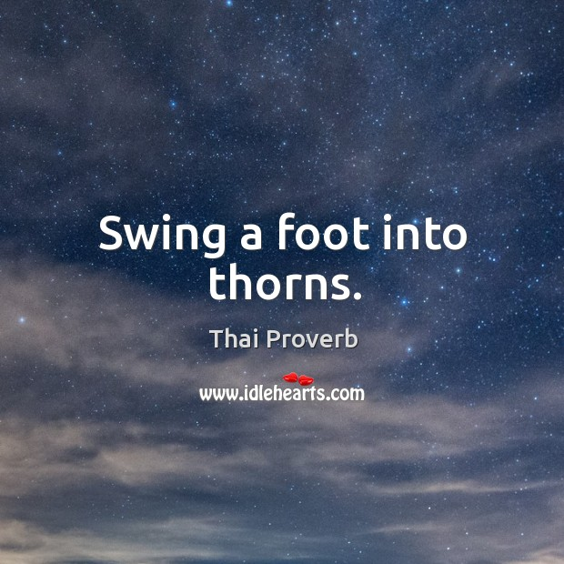 Swing a foot into thorns. Thai Proverbs Image