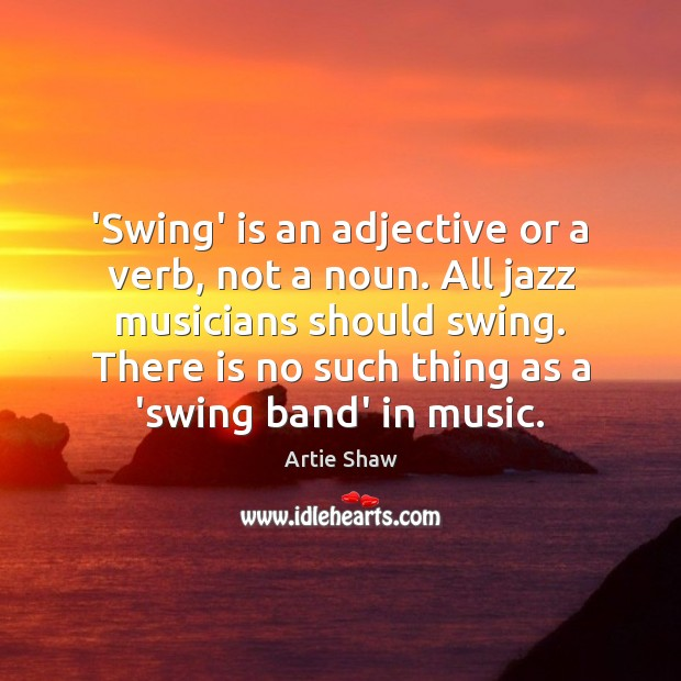 Image, 'Swing' is an adjective or a verb, not a noun. All jazz