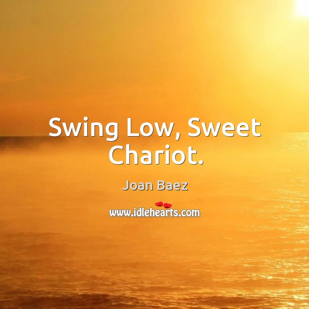 Swing low, sweet chariot. Image