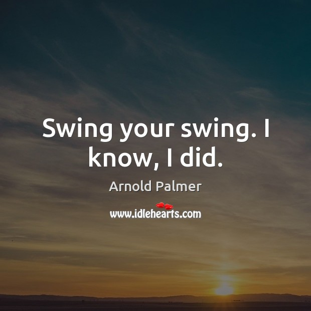 Image, Swing your swing. I know, I did.