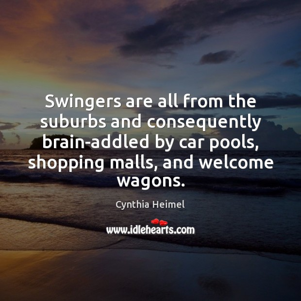 Image, Swingers are all from the suburbs and consequently brain-addled by car pools,