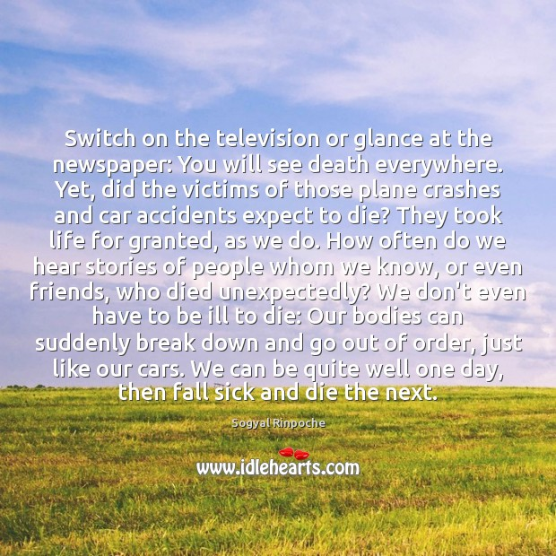 Switch on the television or glance at the newspaper: You will see Sogyal Rinpoche Picture Quote