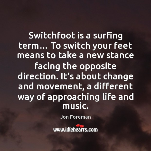 Image, Switchfoot is a surfing term… To switch your feet means to take