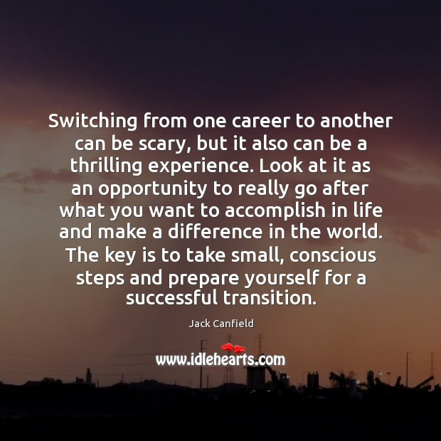 Switching from one career to another can be scary, but it also Jack Canfield Picture Quote