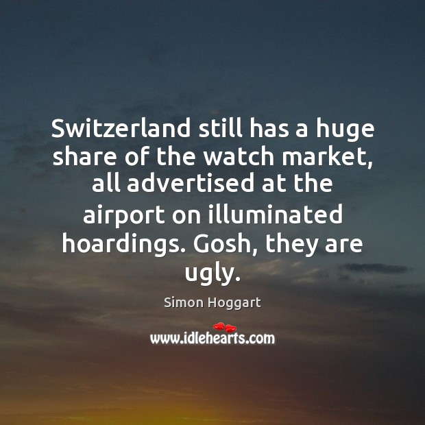 Switzerland still has a huge share of the watch market, all advertised Image