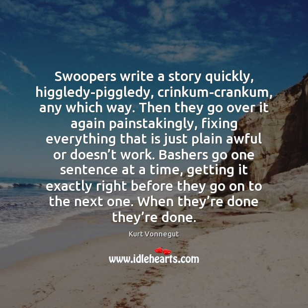 Image, Swoopers write a story quickly, higgledy-piggledy, crinkum-crankum, any which way. Then they