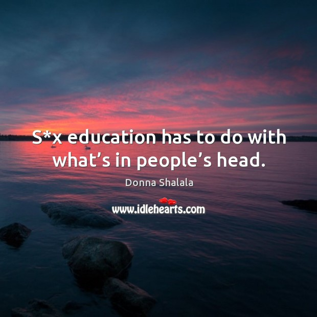 S*x education has to do with what's in people's head. Image