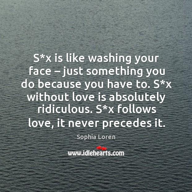 S*x follows love, it never precedes it. Image