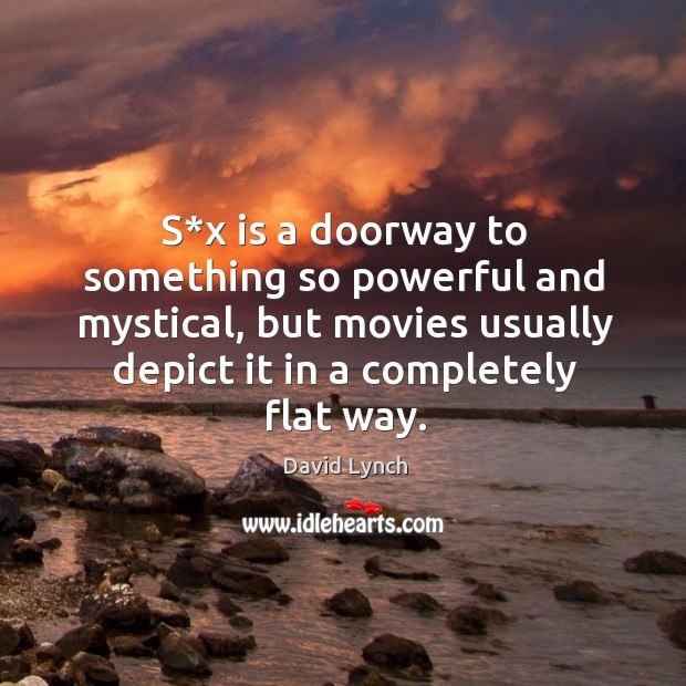S*x is a doorway to something so powerful and mystical, but movies usually depict it in a completely flat way. Image