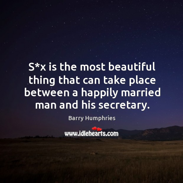 S*x is the most beautiful thing that can take place between a happily married man and his secretary. Image