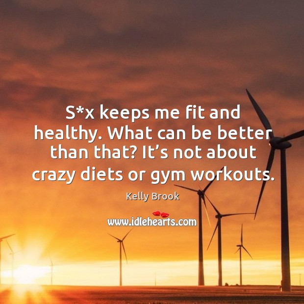 S*x keeps me fit and healthy. What can be better than that? it's not about crazy diets or gym workouts. Image