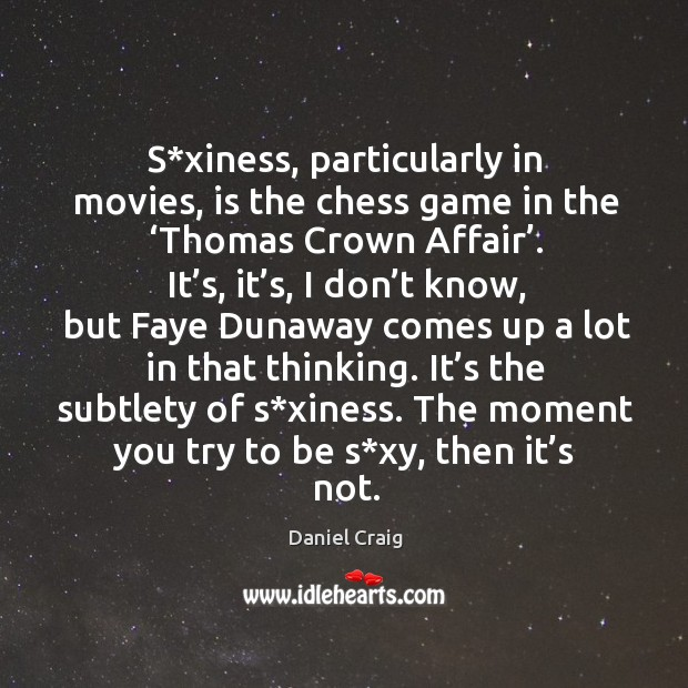 S*xiness, particularly in movies, is the chess game in the 'thomas crown affair'. Image