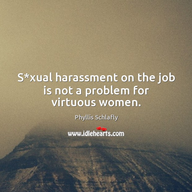S*xual harassment on the job is not a problem for virtuous women. Image