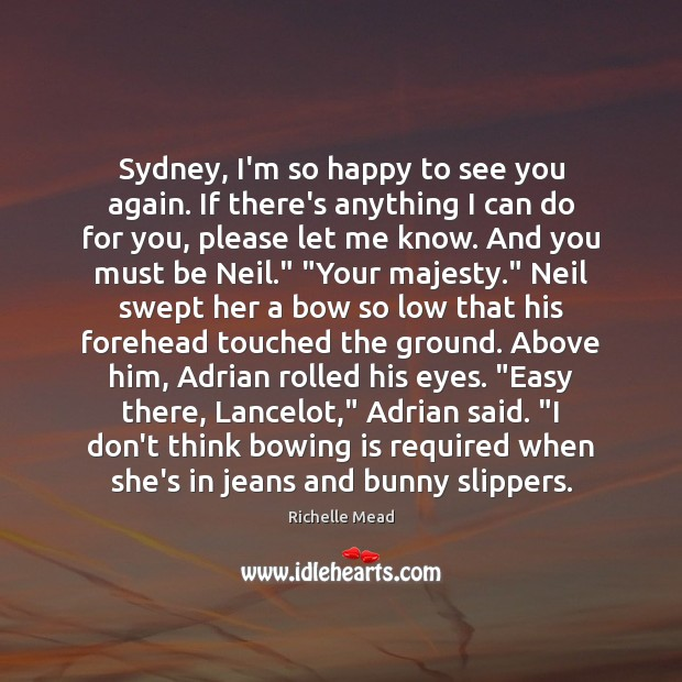 Sydney, I'm so happy to see you again. If there's anything I Image