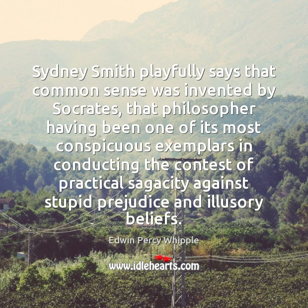 Sydney Smith playfully says that common sense was invented by Socrates, that Image