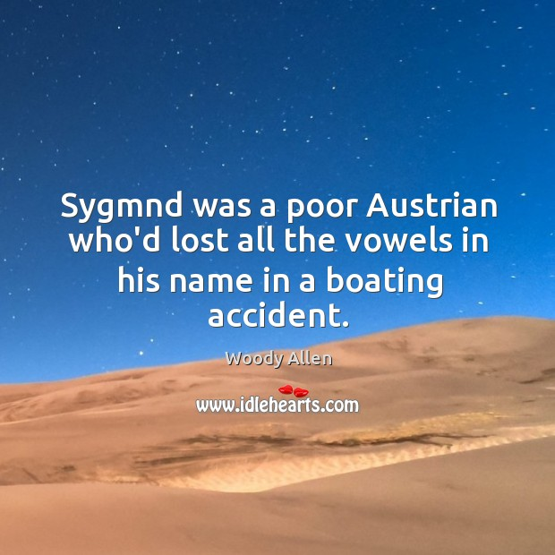 Image, Sygmnd was a poor Austrian who'd lost all the vowels in his name in a boating accident.