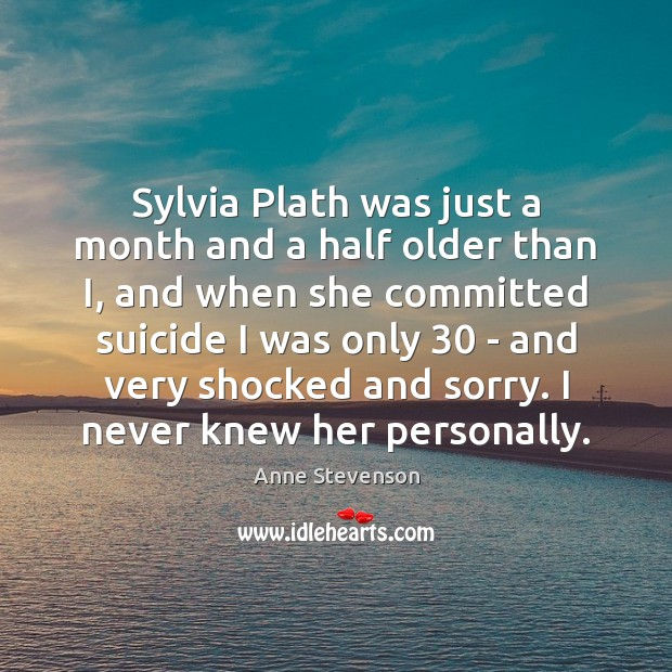 Image, Sylvia Plath was just a month and a half older than I,