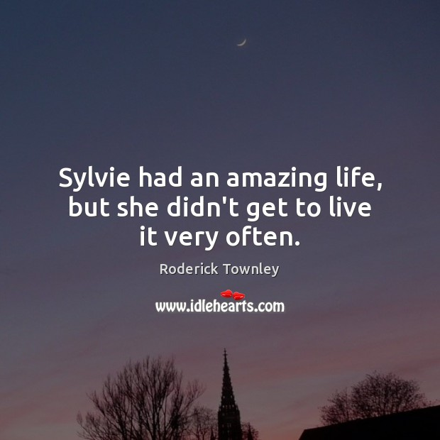 Sylvie had an amazing life, but she didn't get to live it very often. Image