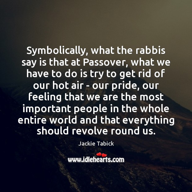 Symbolically, what the rabbis say is that at Passover, what we have Image