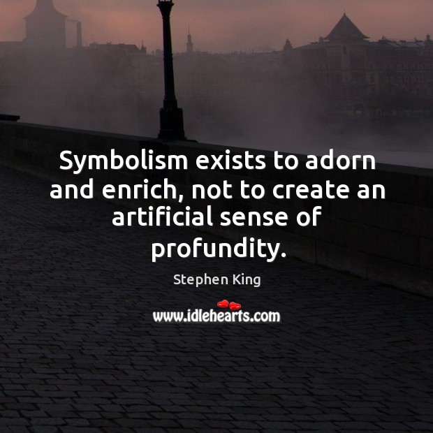 Image, Symbolism exists to adorn and enrich, not to create an artificial sense of profundity.