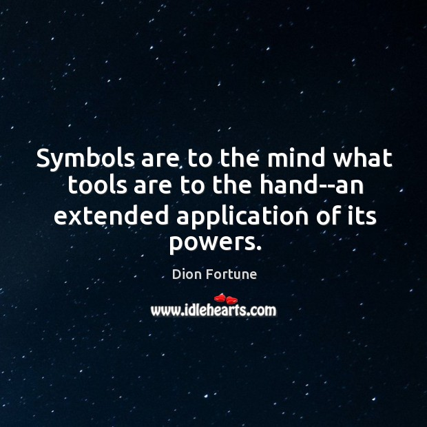Symbols are to the mind what tools are to the hand–an extended application of its powers. Image